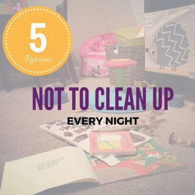 Stop Cleaning Up Every Night!