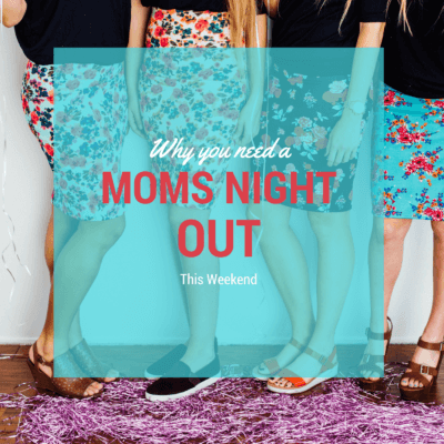 Why You Need a Mom's Night Out This Weekend