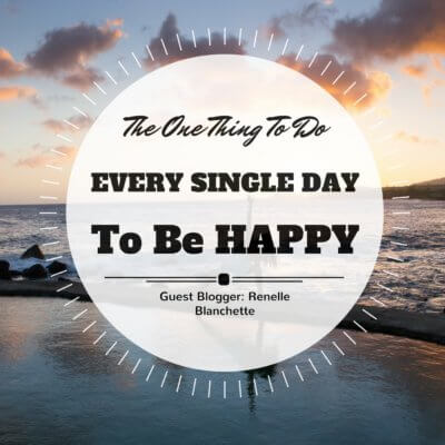 The ONE Thing to do Every Single Day to be Happy