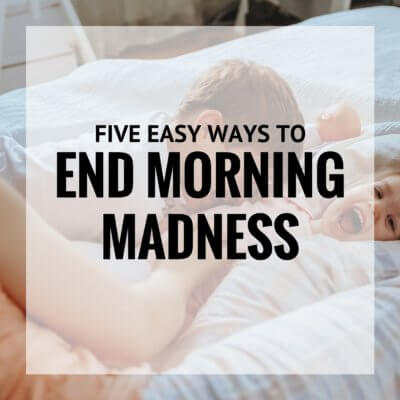 Five Easy Ways to End the Morning Madness