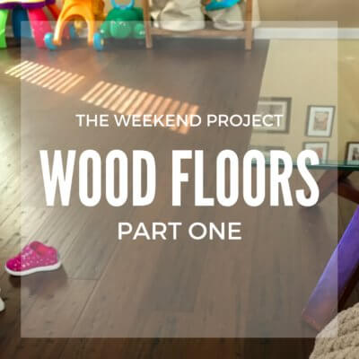 Weekend Project: Wood Floors (Part One)