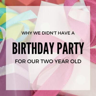 Why We Didn't Have a Birthday Party For Our Two Year Old
