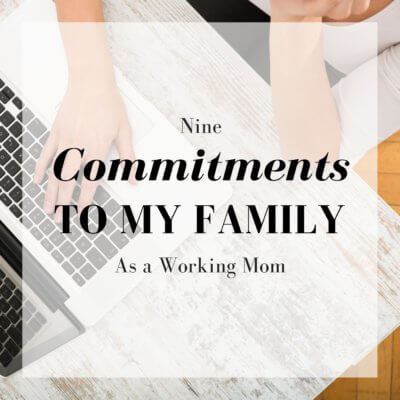 Nine Commitments to My Family as a Working Mom