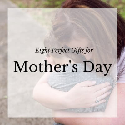 Eight Perfect Gifts for Mother's Day