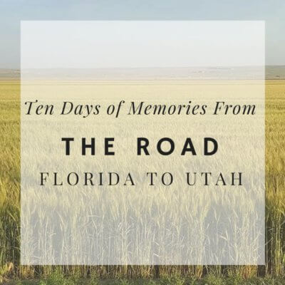 ten days of memories from the road with Two Little Rippers - Florida to Utah (and back)