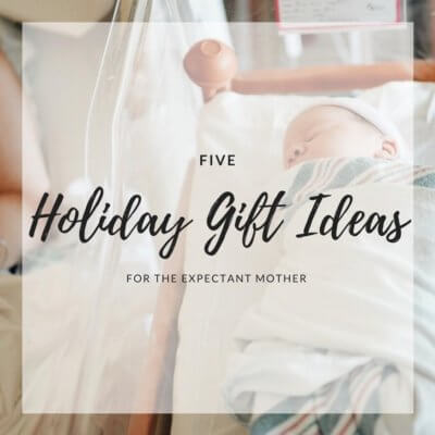 Five Holiday Gift Ideas for the Expectant Mother